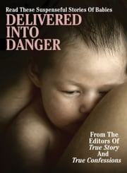 Delivered Into Danger ebook by The Editors Of True Story And True Confessions