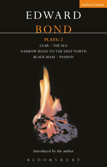 Bond Plays: 2 - Lear; The Sea; Narrow Road to the Deep North; Black Mass; Passion ebook by Mr Edward Bond