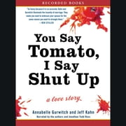You Say Tomato, I Say Shut Up - A Love Story audiobook by Annabelle Gurwitch, Jeff Kahn