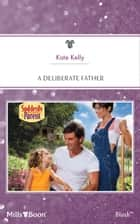 A Deliberate Father ebook by Kate Kelly