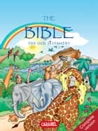 The Bible : The Old Testament - Complete Version ebook by Joël Muller, Roger de Klerk, The Bible Explained to Children