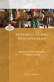 Intercultural Discipleship (Encountering Mission) - Learning from Global Approaches to Spiritual Formation ebook by W. Jay Moon,A. Moreau