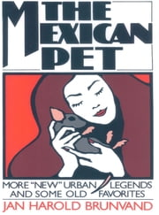 "The Mexican Pet: More ""New"" Urban Legends and Some Old Favorites ebook by Jan Harold Brunvand"