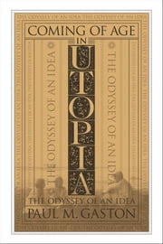 Coming of Age in Utopia - The Odyssey of an Idea ebook by Paul M. Gaston