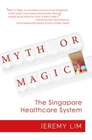 Myth or Magic: The Singapore Healthcare System ebook by Jeremy Lim
