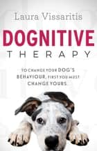 Dognitive Therapy ebook by Laura Vissaritis