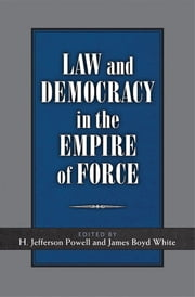 Law and Democracy in the Empire of Force ebook by James Boyd White,H. Jefferson Powell
