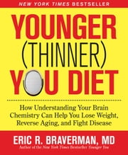 Younger (Thinner) You Diet: How Understanding Your Brain Chemistry Can Help You Lose Weight, Reverse Aging, and Fight Disease - How Understanding Your Brain Chemistry Can Help You Lose Weight, Reverse Aging, and Fight Disease ebook by Eric R. Braverman, MD