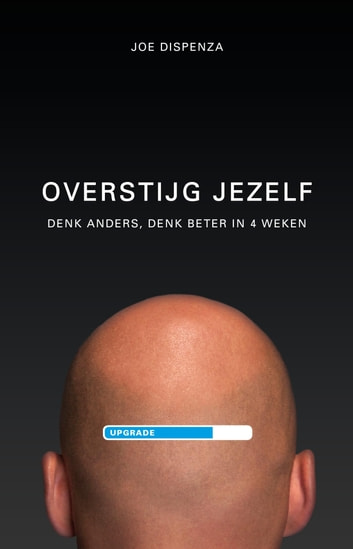 Overstijg jezelf - denk anders, denk beter in 4 weken ebook by Joe Dispenza