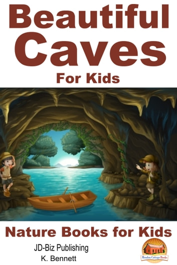 Beautiful Caves For Kids! ebook by K. Bennett