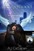 Angelhood ebook by A.J. Cattapan