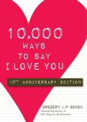 10,000 Ways to Say I Love You - 10th Anniversary Edition ebook by Gregory Godek