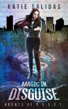 Magic in Disguise - Agents of A.S.S.E.T. ebook by