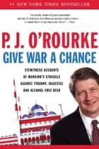 Give War a Chance ebook by P.  J. O'Rourke