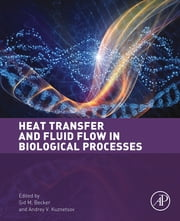 Heat Transfer and Fluid Flow in Biological Processes ebook by Sid Becker,Andrey Kuznetsov