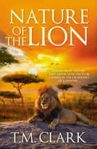 Nature Of The Lion ebook by T.M. Clark