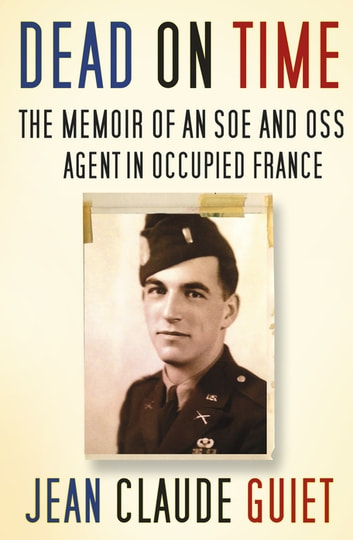 Dead on Time - The Memoir of an SOE and OSS Agent in Occupied France ebook by Jean Claude Guiet