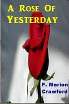 A Rose of Yesterday ebook by F. Marion Crawford