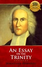 An Unpublished Essay on the Trinity ebook by Jonathan Edwards, Wyatt North