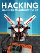 Hacking Your LEGO Mindstorms EV3 Kit ebook by John Baichtal,James Floyd Kelly