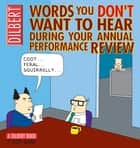 Words You Don't Want to Hear During Your Annual Performance Review: A Dilbert Book - A Dilbert Book eBook by Scott Adams