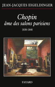 Chopin âme des salons parisiens ebook by Jean-Jacques Eigeldinger