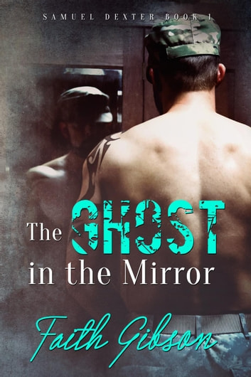 The Ghost in the Mirror - Samuel Dexter ebook by Faith Gibson