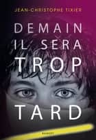Demain il sera trop tard ebook by Jean-Christophe Tixier