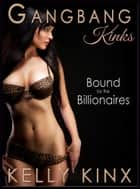 Bound by the Billionaires - Gangbang Kinks eBook par Kelly Kinx