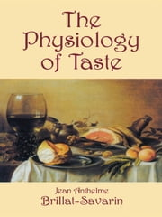 The Physiology of Taste ebook by Jean Anthelme Brillat-Savarin