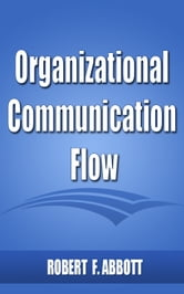 Organizational Communication Flow ebook by Robert F. Abbott