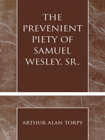 The Prevenient Piety of Samuel Wesley, Sr. ebook by Arthur Alan Torpy