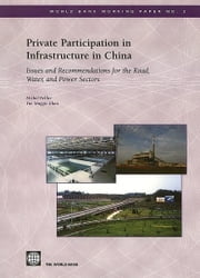 Private Participation in Infrastructure in China: Issues and Recommendations for the Road, Water, and Power Sectors ebook by Bellier, Michel