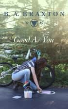 Good As You ebook by B. A. Braxton