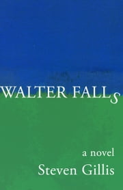 Walter Falls ebook by Steven Gillis