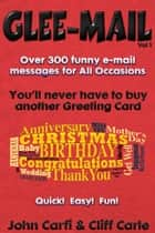 Glee-Mail - Over 300 Funny e-Mail Messages for All Occasions ebook by John Carfi, Cliff Carle