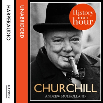 Churchill: History in an Hour audiobook by Andrew Mulholland