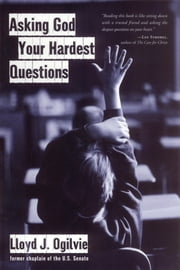 Asking God Your Hardest Questions ebook by Lloyd John Ogilvie