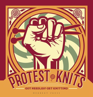 Protest Knits - Got needles? Get knitting ebook by Geraldine Warner