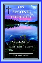 On Second Thought - A Collection  -  Faith Hope Charity ebook by Vernon Bobo