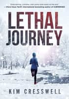 Lethal Journey ebook by Kim Cresswell
