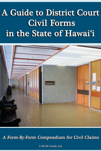 A Guide to District Court Civil Forms in the State of Hawaii ebook by HI DC Guide, Ltd.