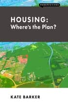 Housing: Where's the Plan? ebook by Kate Barker