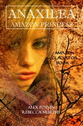 Anaxilea: Amazon Princess ebook by Alex Potvin,Rebecca Murphy