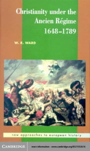 Christianity Under the Ancien Regime, 1648 1789 ebook by Ward, W. Reginald