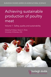 Achieving sustainable production of poultry meat Volume 1 - Safety, quality and sustainability ebook by Lisa K. Williams, Prof. Tom J. Humphrey, Dr Sabrina Vandeplas,...