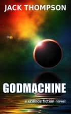 Godmachine ebook by Jack Thompson