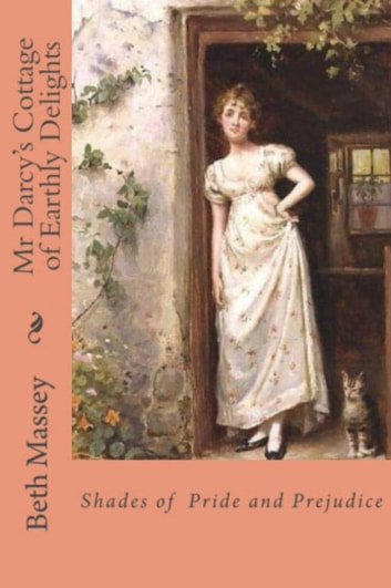 Mr Darcy's Cottage of Earthly Delights - Shades of Pride and Prejudice ebook by Beth Massey