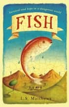 Fish - A refugee''s story of hope and survival ebook by L.S. Matthews