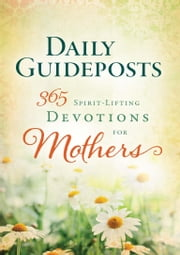 Daily Guideposts 365 Spirit-Lifting Devotions of Mothers ebook by Editors, Guideposts